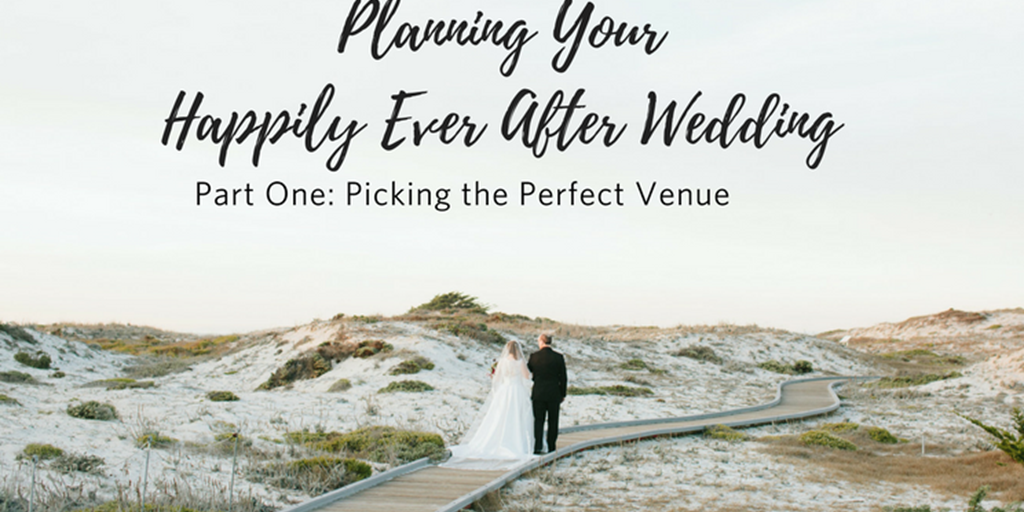 Planning Your Happily Ever After Wedding: Part 1