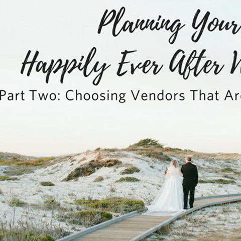Planning Your Happily Ever After Wedding: Part 2
