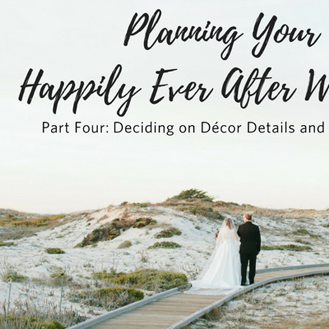 Planning Your Happily Ever After Wedding: Part 4