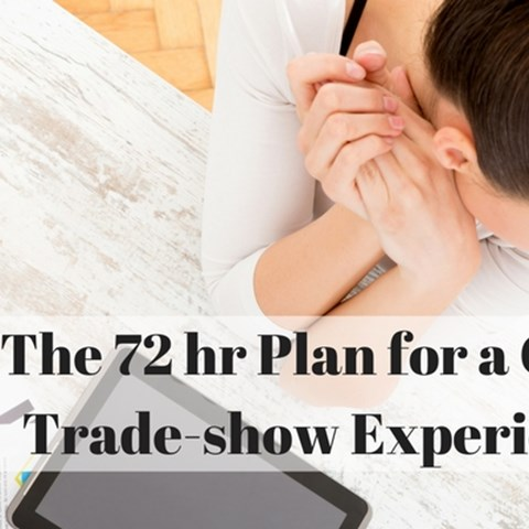 The 72 Hour Plan for a Great Trade Show Experience